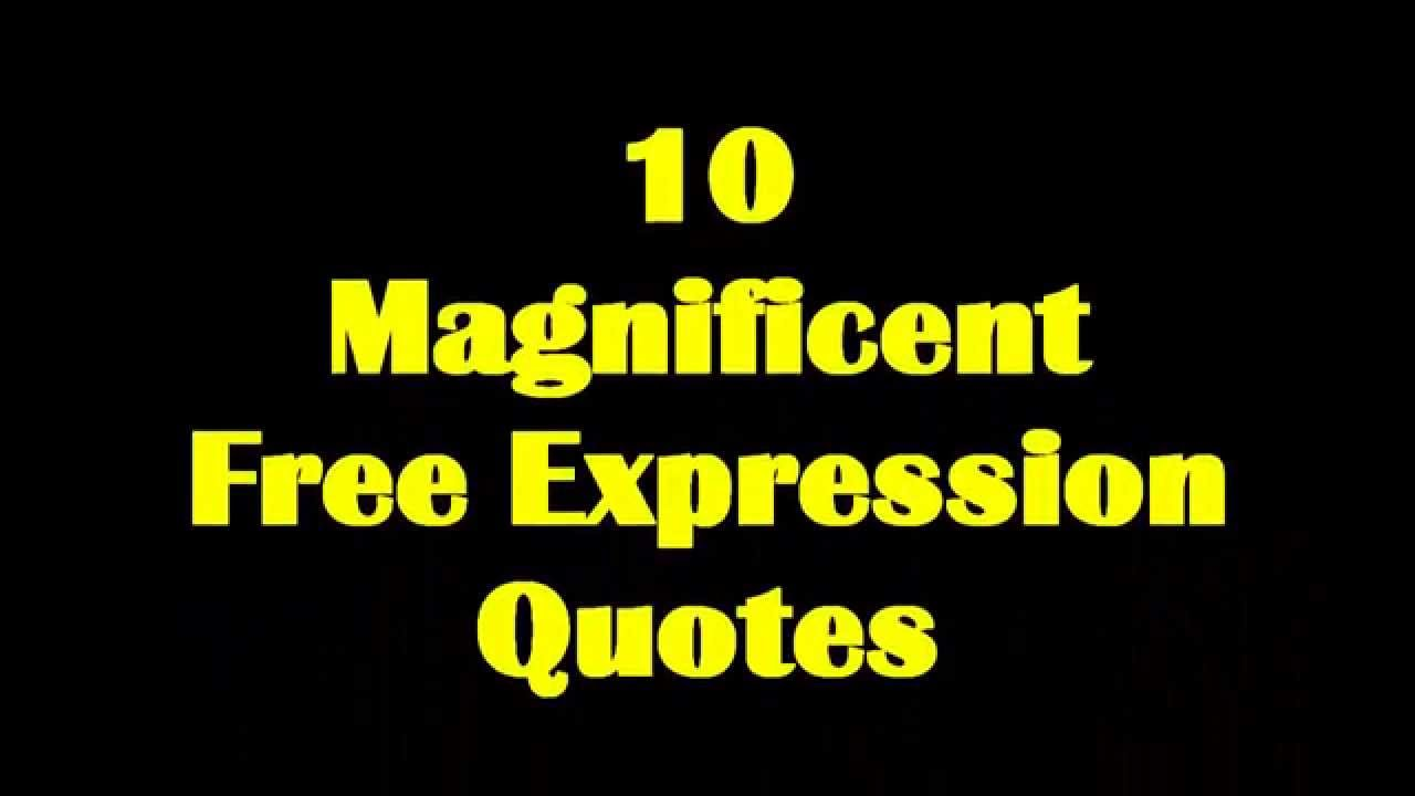 10 Magnificent Freedom Of Expression Quotes Youtube