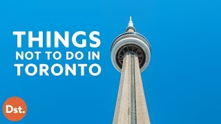 7 Things NOT To Do in Toronto, Canada