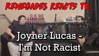 Renegades React to... Joyner Lucas - I'm Not Racist