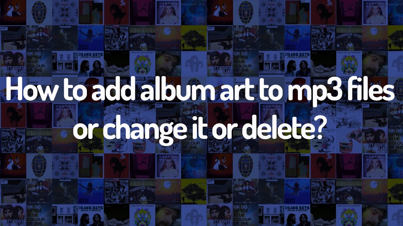 How To Add Album Art To Mp3 Files Add Change Delete Youtube