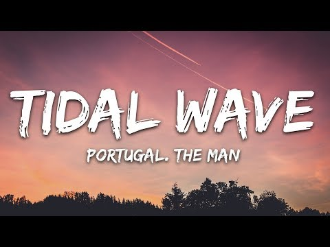 Portugal. The Man - Tidal Wave (Lyrics)