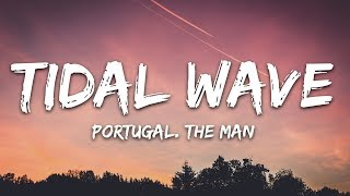 Скачать Portugal The Man Tidal Wave Lyrics