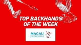 Top Backhands of the Week | Macau Open 2019 | BWF 2019