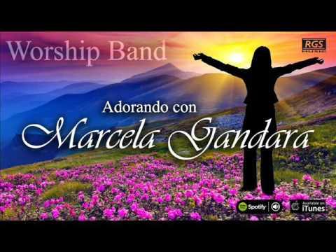 Adorando con Marcela Gandara. Música Cristiana para Orar y Adorar a Dios