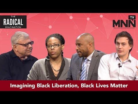 The Radical Imagination: Imagining Black Liberation, Black Lives Matter