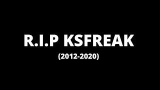 R.I.P KSFREAK (2012 - 2020)