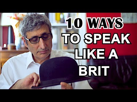 How to speak like a BRIT in 10 Easy Steps