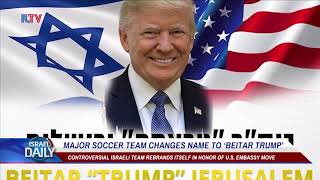 "Major Soccer Team Changes Name To ""Beitar Trump"" - May 14, 2018"