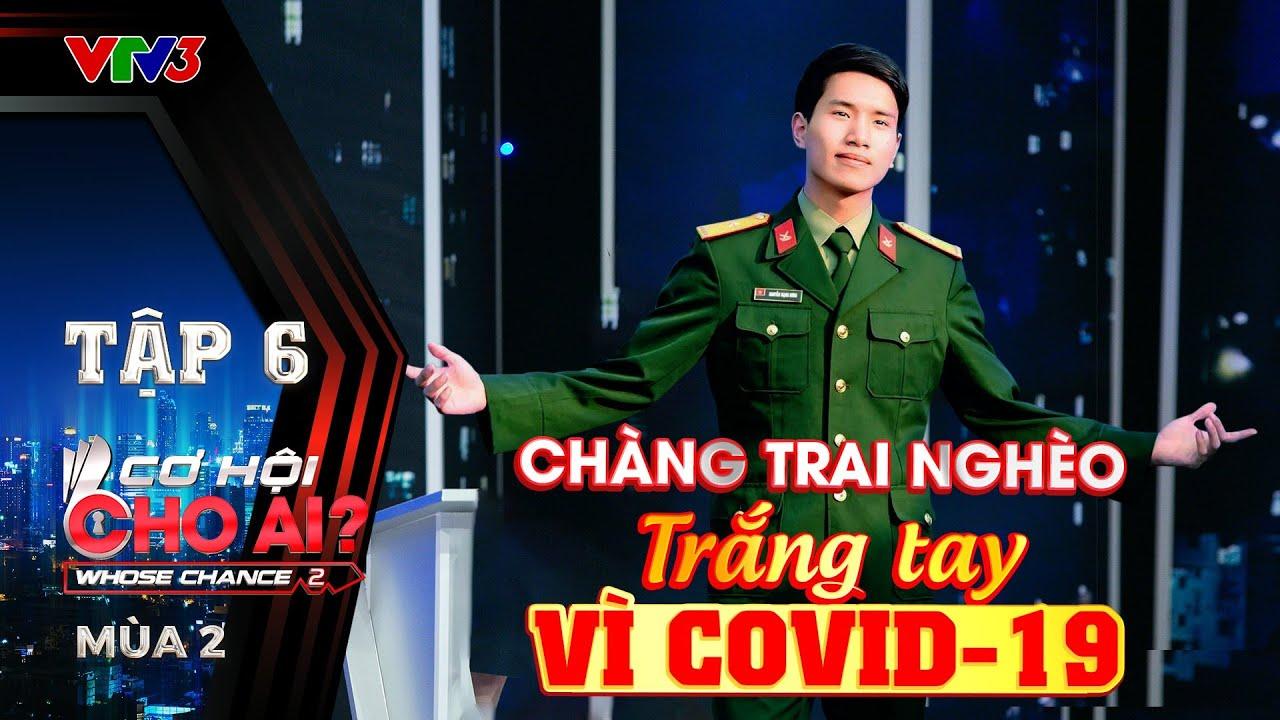 Cơ Hội Cho Ai Mùa 2 | Tập 6 Full: Từ bỏ làm ca sĩ quân ngũ, chàng trai nghèo tìm được việc như mơ.