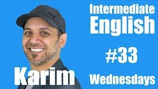 Intermediate English with Karim #33