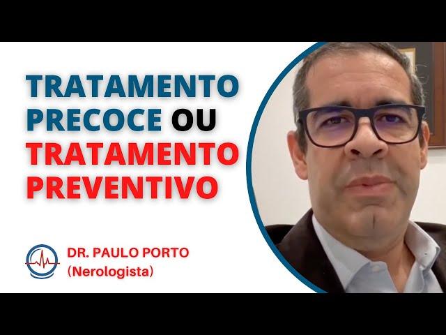TRATAMENTO PRECOCE OU TRATAMENTO PREVENTIVO - DR. Paulo Porto