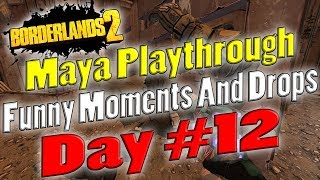 Borderlands 2 | Maya Playthrough Funny Moments And Drops | Day #12
