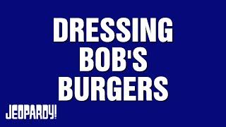Dressing Bob's Burgers   JEOPARDY!