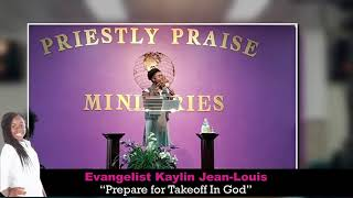 "Evangelist Kaylin Jean-Louis - ""Prepare for Takeoff In God"""