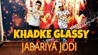 Khadke Glassy | Jabariya Jodi | Yo Yo Honey Singh | Dance Choreography | Dance Addiction