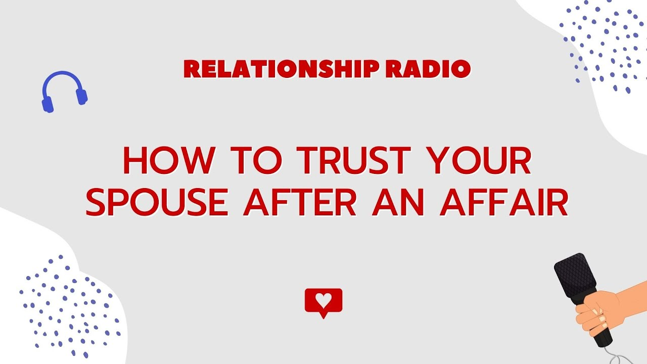 Trusting Your Spouse After An Affair - Is It Possible? If