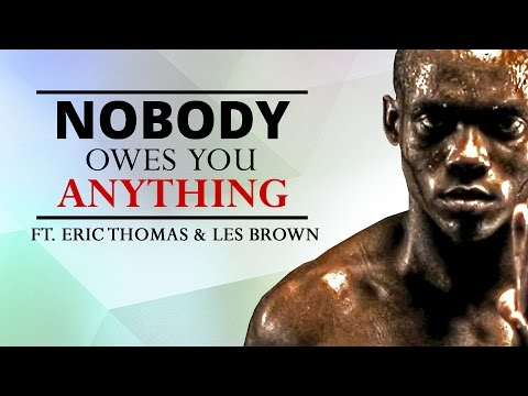 Nobody Owes You Anything ᴴᴰ  Ft. Eric Thomas & Les Brown