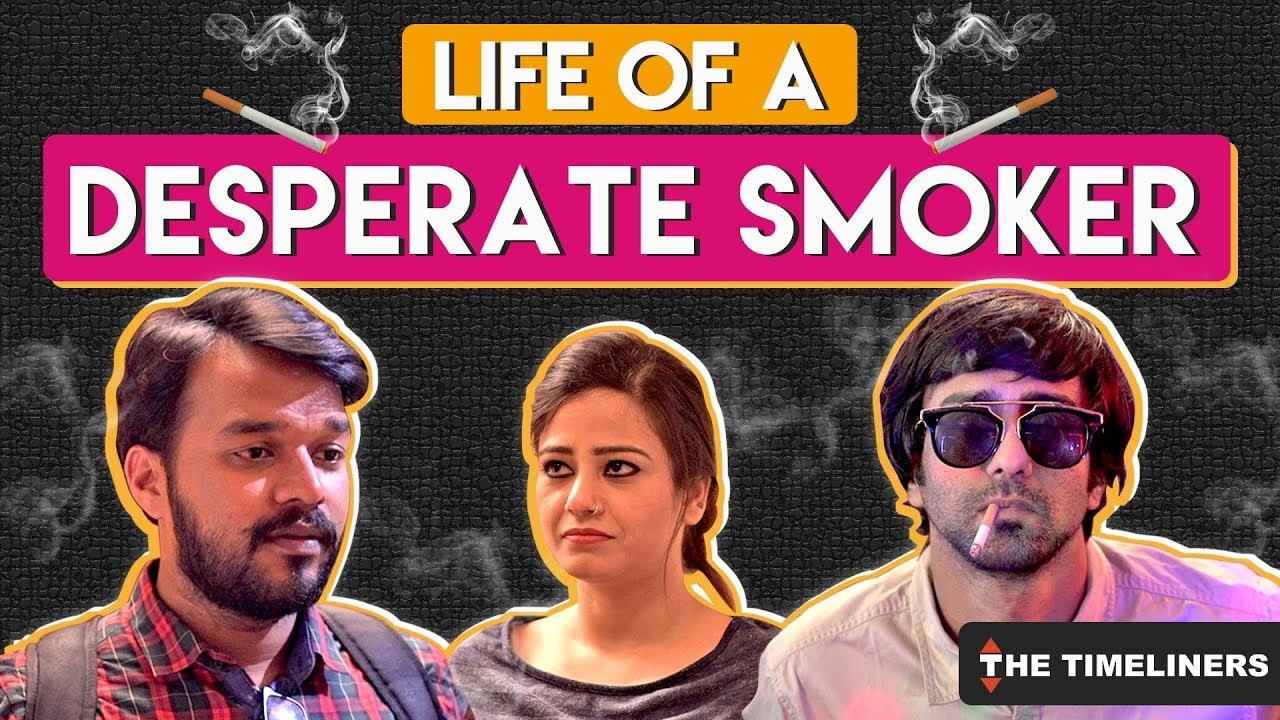 Life Of A Desperate Smoker | The Timeliners #1