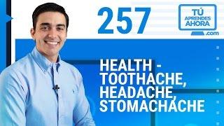 CLASE DE INGLÉS 257 Health - toothache, headache, stomachache