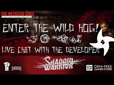 Enter The Wild Hog 4 -  Shadow Warrior 1 & 2 Live Chat with Developer Flying Wild Hog!