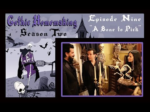 Gothic Homemaking Episode 9 - A Bone to Pick