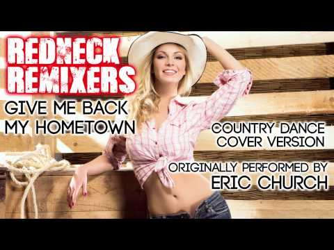 Give Me Back My Hometown (Country Dance Redneck Remix) [Cover Tribute To Eric Church]