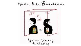 Mann Ka Bhawana - Apurva Tamang (feat. Shaktay)   Official Video  
