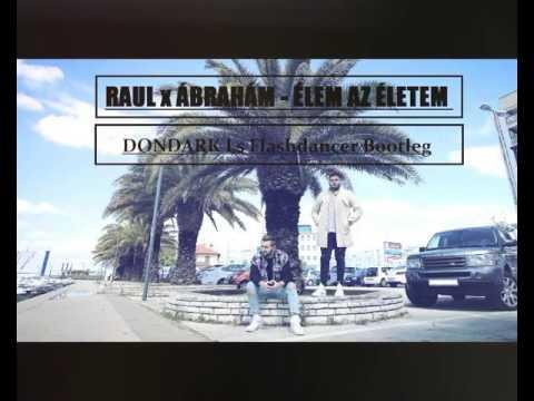 RAUL x ÁBRAHÁM - ÉLEM AZ ÉLETEM (DONDARK Ls Flashdancer Bootleg) letöltés
