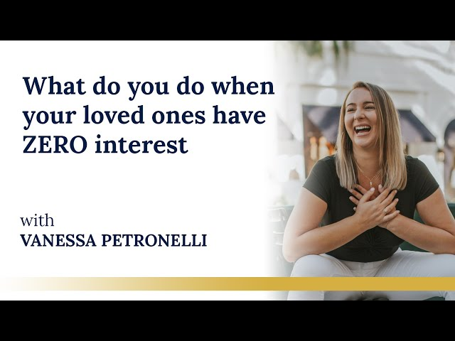 What do you do when your loved ones have ZERO interest?
