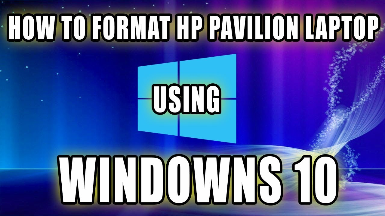 HOW TO FORMAT HP PAVILION LAPTOP USING WINDOWS 10