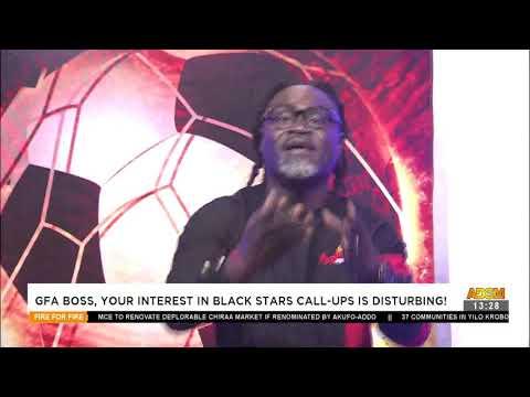 GFA Boss, Your Interest in Black Stars Call-Ups is Disturbing!- Fire 4 Fire on Adom TV (12-5-21)