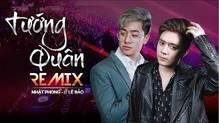 TƯỚNG QUÂN | NHẬT PHONG ft. DJ LÊ BẢO (DINHLONG REMIX) | OFFICIAL MV