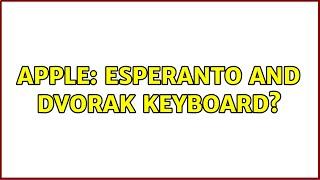 Apple: Esperanto and Dvorak keyboard?