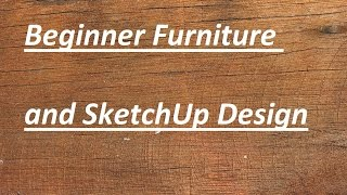 Introduction To Furniture Design And Sketchup