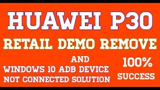 Huawei P30 Retail Demo Mode Remove 100% Success/Windows 10