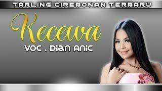 KECEWA-Dian Anic Tarling Cirebonan Terbaru