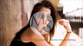 Avicii - Addicted To You (Sash_S Electro House Remix)