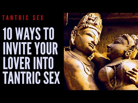 VITAL SEX - 10 WAYS TO INVITE YOUR LOVER INTO TANTRIC SEX