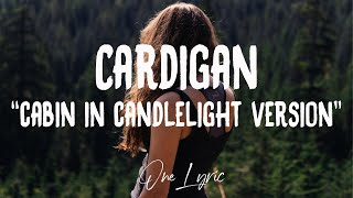 Taylor Swift - Cardigan (cabin in candlelight version) (Lyrics)