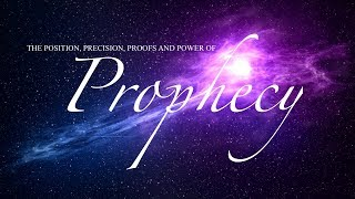 THE POSITION, PRECISION, PROOFS AND POWER OF PROPHECY