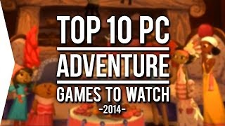 Top 10 PC ►ADVENTURE◄ Games to Watch in 2014!
