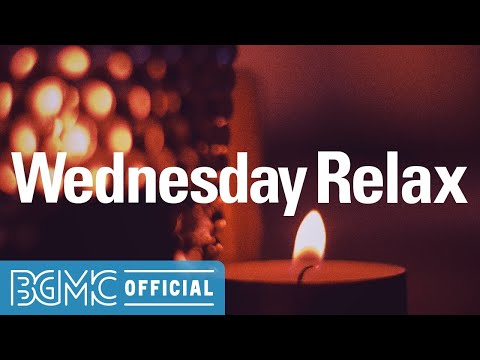 Wednesday Relax: Smooth Chill Out Music - Candle Light Jazz Music for Work, Study. Relax and Rest