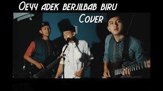Gambar cover Oii adek jilbab biru (Bujang buntu)Viral!! - Cover. Asik banget ni lagunya!!! Di jamin BAPER Guys :D