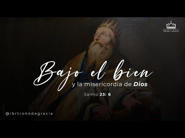 Bajo el bien y la misericordia de Dios/ Salmo 23: 6 / Ps. Plinio Orozco