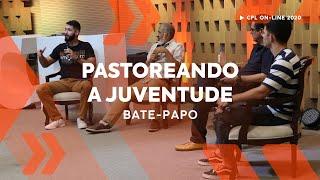 Pastoreando a Juventude | Bate-Papo CPL 2020