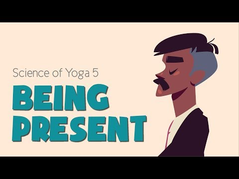 The Science of Yoga (Part 5 - Presence)