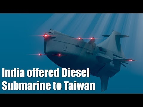 India offered Diesel Submarine design to Taiwan to take on China : Taiwan Media