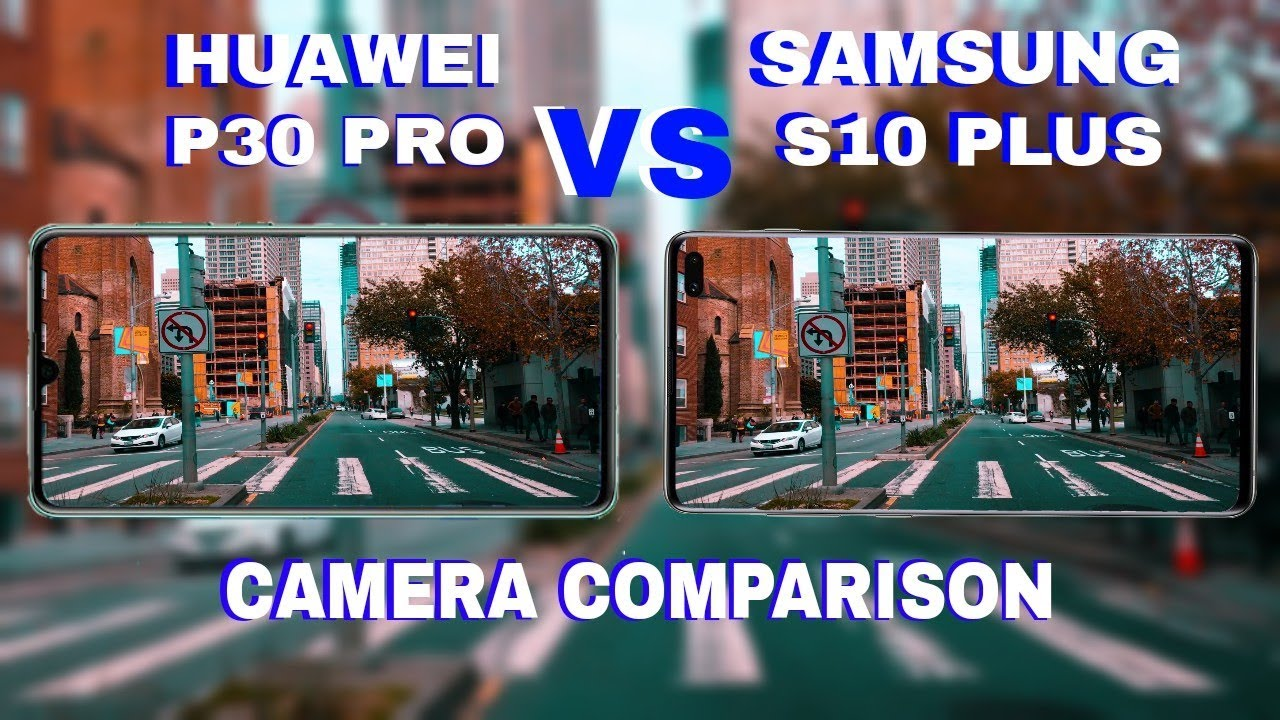 Huawei P30 Pro vs Samsung Galaxy S10 Plus Camera Test