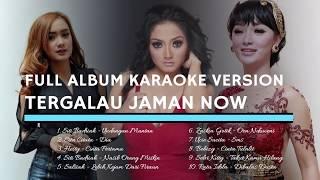 FULL ALBUM KARAOKE VERSION TERGALAU Jaman Now