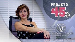 Projeto 45+ // Drª Renata Gouvea